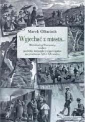 Okładka książki Wyjechać z miasta... Mieszkańcy Warszawy wobec podróży, turystyki i wypoczynku na przełomie XIX i XX wieku Marek Olkuśnik