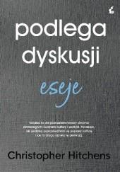 Okładka książki Podlega dyskusji. Eseje Christopher Hitchens