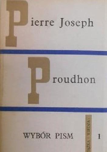 Okładka książki Wybór pism, tom 1 Pierre-Joseph Proudhon