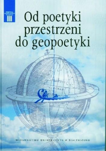 Okładka książki Od poetyki przestrzeni do geopoetyki Elżbieta Konończuk,Elżbieta Sidoruk