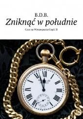 Okładka książki Zniknąć w Południe B.D.B.