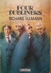 Okładka książki Four Dubliners: Wilde, Yeats, Joyce and Beckett Richard Ellmann