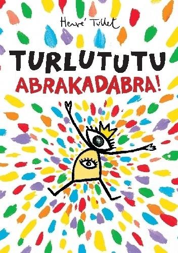 Okładka książki Turlututu. Abrakadabra! Hervé Tullet