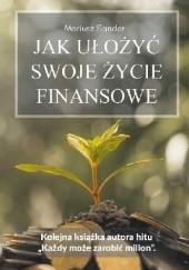 Okładka książki Jak ułożyć swoje życie finansowe Mariusz Sander
