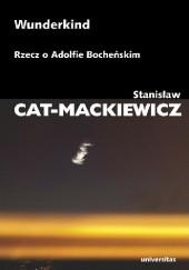 Okładka książki Wunderkind. Rzecz o Adolfie Bocheńskim Stanisław Mackiewicz