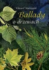 Okładka książki Ballady o drzewach Edward Marszałek