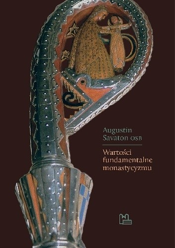 Okładka książki Wartości fundamentalne monastycyzmu Dom Augustin Savaton OSB