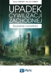 Okładka książki Upadek cywilizacji zachodniej. Spojrzenie z przyszłości. Naomi Oreskes,Erik M. Conway