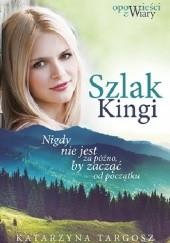 Okładka książki Szlak Kingi. Nigdy nie jest za późno, by zacząć od początku Katarzyna Targosz