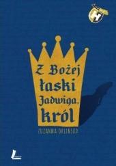 Okładka książki Z Bożej łaski Jadwiga, król Zuzanna Orlińska