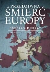 Okładka książki Przedziwna śmierć Europy Douglas Murray