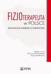 Okładka książki Fizjoterapeuta w Polsce. Aktualna wiedza o zawodzie Dariusz Białoszewski,Zbigniew Wroński