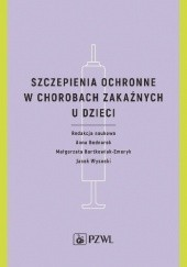 Okładka książki Szczepienia ochronne w chorobach zakaźnych u dzieci Jacek Wysocki,Anna Bednarek,Małgorzata Bartkowiak-Emeryk