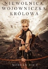 Okładka książki Niewolnica, Wojowniczka, Królowa Morgan Rice