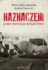 Okładka książki Naznaczeni przez rewolucję bolszewików Andrzej Goworski,Marta Panas-Goworska