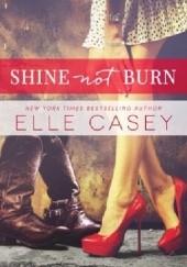Okładka książki Shine Not Burn Elle Casey