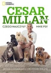 Okładka książki Czego nauczyły mnie psy. Opowieść o psach, które zmieniły moje życie Cesar Millan