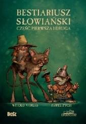 Okładka książki Bestiariusz słowiański. Część pierwsza i druga Paweł Zych,Witold Vargas