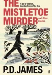 Okładka książki The Mistletoe Murder and Other Stories Phyllis Dorothy James