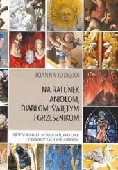 Okładka książki Na ratunek aniołom, diabłom, świętym i grzesznikom. Przewodnik po kościołach, pałacach i ciekawostkach Wielkopolski. Joanna Jodełka