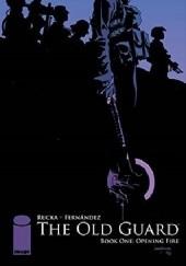 Okładka książki The Old Guard: Opening Fire Greg Rucka,Leandro Fernandez