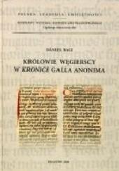 Okładka książki Królowie węgierscy w Kronice Galla Anonima Daniel Bagi