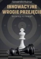 Okładka książki Innowacyjne wrogie przejęcie Aleksandra Kuźniar