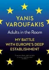 Okładka książki Adults in the Room: My Battle With Europe's Deep Establishment Yanis Varoufakis