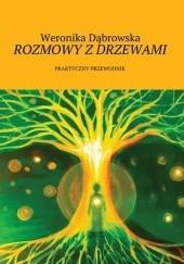 Okładka książki Rozmowy z drzewami. Praktyczny przewodnik Weronika Dąbrowska