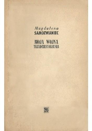 Okładka książki Moja wojna trzydziestoletnia Magdalena Samozwaniec