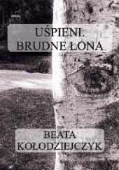 Okładka książki Uśpieni. Brudne łona Beata Kołodziejczyk