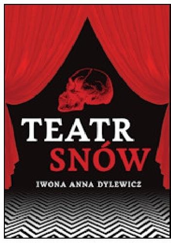 Okładka książki Teatr snów Iwona Anna Dylewicz