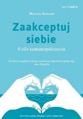 Okładka książki Zaakceptuj siebie. O sile samowspółczucia Malwina Huńczak