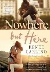 Okładka książki Nowhere but here Renee Carlino