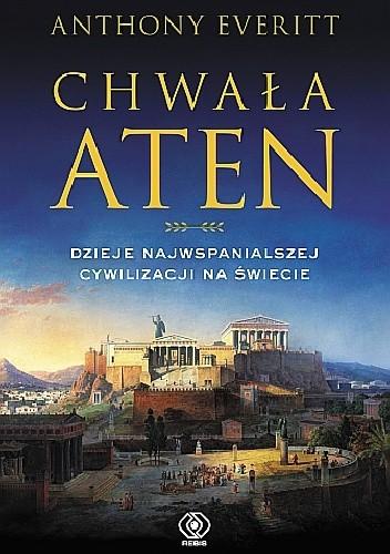 Okładka książki Chwała Aten. Dzieje najwspanialszej cywilizacji na świecie Anthony Everitt