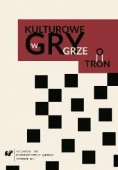 """Okładka książki Kulturowe gry w """"Grze o tron"""" Beata Gontarz"""