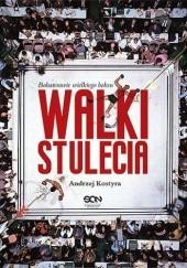 Okładka książki Walki stulecia. Bohaterowie wielkiego boksu Andrzej Kostyra