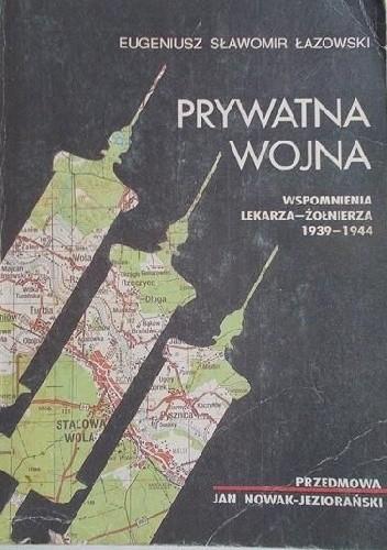 Okładka książki Prywatna wojna. Wspomnienia lekarza-żołnierza 1933-1944 Eugeniusz Sławomir Łazowski