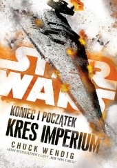 Okładka książki Star Wars: Koniec i początek: Kres Imperium Chuck Wendig