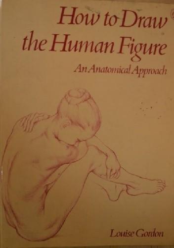 Okładka książki How to Draw the Human Figure. An Anatomical Approach Louise Gordon
