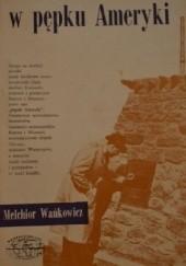 Okładka książki W pępku Ameryki Melchior Wańkowicz