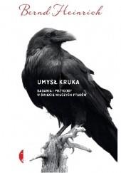 Okładka książki Umysł kruka. Badania i przygody w świecie wilczych ptaków Bernd Heinrich