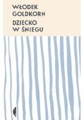 Okładka książki Dziecko w śniegu Włodek Goldkorn