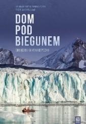 Okładka książki Dom pod biegunem. Gorączka (ant)arktyczna Dagmara Bożek-Andryszczak,Piotr Andryszczak