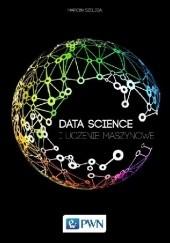 Okładka książki Data Science i uczenie maszynowe Marcin Szeliga