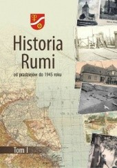 Okładka książki Historia Rumi od pradziejów do 1945 roku Błażej Śliwiński,Edmund Kizik,Bogusław Breza,Henryk Paner,Tomasz Rembalski