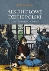 Okładka książki Alkoholowe dzieje Polski. Czasy rozbiorów i powstań Jerzy Besala