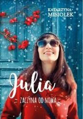 Okładka książki Julia zaczyna od nowa Katarzyna Misiołek