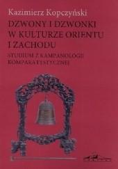 Okładka książki Dzwony i dzwonki w Kulturze Orientu i Zachodu Kazimierz Kopczyński