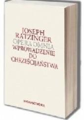 Okładka książki Wprowadzenie do chrześcijaństwa. Opera Omnia Benedykt XVI,Joseph Ratzinger